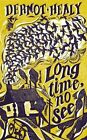 Long Time, No See by Dermot Healy (Hardback, 2011)