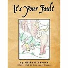 It's Your Fault by Michael Haynes (Paperback / softback, 2014)
