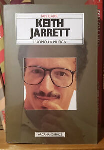 IAN CARR - KEITH JARRETT L'UOMO, LA MUSICA - Arcana 2001 - Italia - IAN CARR - KEITH JARRETT L'UOMO, LA MUSICA - Arcana 2001 - Italia