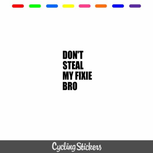 Don/'t Steal My Fixie Bro Top Tube Decal//Sticker Bike Cycling Fixed Gear