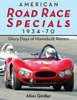 American Road Race Specials, 1934-70: Glory Days of Homebuilt Racers by Allan Girdler (Paperback / softback, 2014)