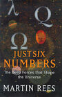 Just Six Numbers: The Deep Forces That Shape the Universe by Martin J. Rees (Hardback, 1999)