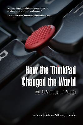 How the ThinkPad Changed the World―and Is Shaping the Futu