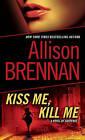 Kiss Me, Kill Me: A Novel of Suspense by Allison Brennan (Paperback / softback, 2011)