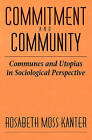Commitment and Community: Communes and Utopias in Sociological Perspective by Rosabeth Moss Kanter (Paperback, 1972)