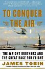 to Conquer The Air The Wright Brothers by Tobin James 9780743255363 2004
