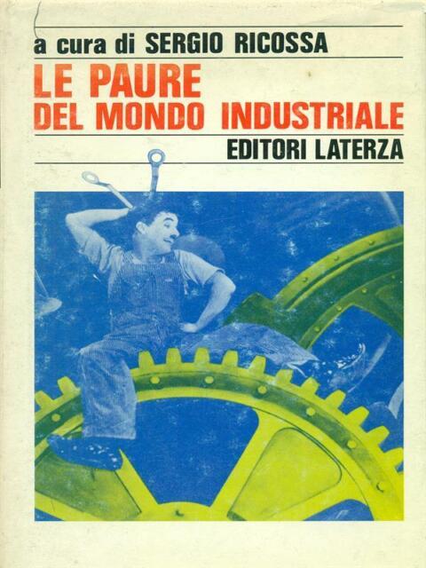 LE PAURE DEL MONDO INDUSTRIALE  RICOSSA SERGIO LATERZA 1990 STORIA E SOCIETÀ