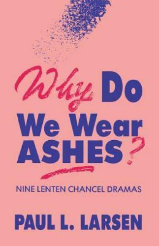 Why Do We Wear Ashes? by Paul L. Larsen (1991, Paperback)
