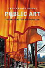 Public Art: Theory, Practice, and Populism by Cher Krause Knight (Paperback, 2008)