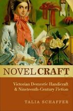 Novel Craft: Victorian Domestic Handicraft and Nineteenth-Century Fiction, Schaf