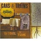 Cars & Trains - Roots, the Leaves (2010)