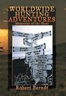 Worldwide Hunting Adventures: Memories of the Hunt by Robert Berndt (Hardback, 2013)