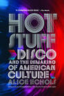 Hot Stuff: Disco and the Remaking of American Culture by Alice Echols (Paperback, 2011)
