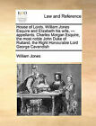 House of Lords. William Jones Esquire and Elizabeth His Wife, --- Appellants. Charles Morgan Esquire, the Most Noble John Duke of Rutland, the Right Honourable Lord George Cavendish by William Jones (Paperback / softback, 2010)