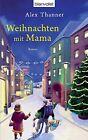 Weihnachten mit Mama von Alex Thanner (2012, Gebundene Ausgabe)