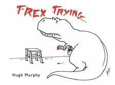 T-Rex Trying by Hugh Murphy (2013, Hardcover)