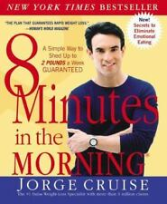 8 Minutes in the Morning® : A Simple Way to Shed up to 2 Pounds a Week - Guaranteed by Jorge Cruise (2002, Paperback)