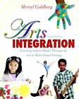 Arts Integration : Teaching Subject Matter Through the Arts in Multicultural Settings by Merryl Goldberg (2011, Paperback, Revised)