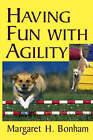Having Fun with Agility without Competition by Margaret H. Bonham (Paperback, 2004)