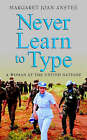 Never Learn to Type: A Woman at the United Nations by Margaret Joan Anstee (Hardback, 2003)