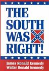 The South Was Right! by James Ronald Kennedy, Walter Donald Kennedy (Hardback, 1994)
