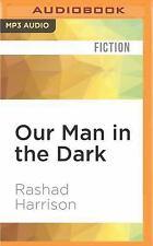 Our Man in the Dark : A Novel by Rashad Harrison (2016, MP3 CD, Unabridged)