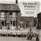 The Inns of Wiltshire: In Old Photographs by Andrew Swift, Kirsten Elliott (Paperback, 2010)