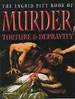 The Ingrid Pitt Book of Murder, Torture and Depravity by Ingrid Pitt (Paperback, 2000)