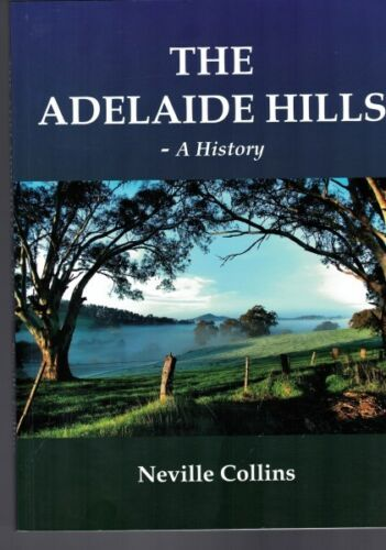 The Adelaide Hills A History by Neville Collins