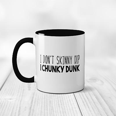 I Don't Skinny Dip, I Chunky Dunk Mug Funny Novelty Cup Coffee Gift Present | eBay
