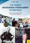 100 Jahre Moderner Fünfkampf Olympisch von Rudi Trost (2014, Gebundene Ausgabe)