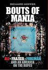 Bouts of Mania: Ali, Frazier and Foreman and an America on the Ropes by Richard Hoffer (Hardback, 2014)