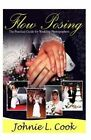 Flow Posing: The Practical Guide for Wedding Photographers by Johnie L Cook (Paperback / softback, 2012)