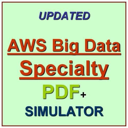 Amazon AWS Certified Big Data Specialty Exam Test QA SIM PDF+Simulator