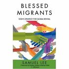 Blessed Migrants God's Strategy for Global Revival 9780595504084 by Samuel Lee