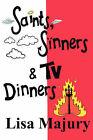 Saints, Sinners and TV Dinners by Lisa Majury (Paperback, 2006)