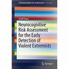 Neurocognitive Risk Assessment for the Early Detection of Violent Extremists: A Neurocognitive Approach by Geoff Dean (Paperback, 2014)