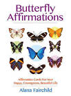 Butterfly Affirmations: Affirmation Cards for Your Happy, Courageous, Beautiful Life by Alana Fairchild (Mixed media product, 2015)