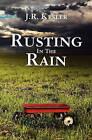 Rusting in the Rain by J R Kesler (Paperback / softback, 2010)