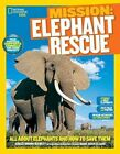 National Geographic Kids Mission: Elephant Rescue: All About Elephants and How to Save Them by Ashlee Brown Blewett (Paperback, 2014)