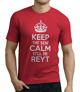49c94468 Keep Thi' Sen' Calm It'll Be Reyt Yorkshire Funny T-Shirt. | eBay