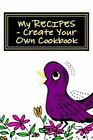 My Recipes - Create Your Own Cookbook: Purple - Blank Cookbook Formatted for Your Menu Choices by Rose Montgomery (Paperback / softback, 2014)
