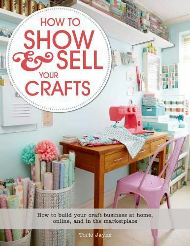 How To Show And Sell Your Crafts How To Build Your Craft Business At Home Online And In The Marketplace By Torie Jayne 2014 Paperback For Sale Online Ebay