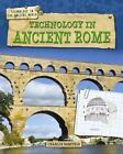Technology in the Ancient World: Technology in Ancient Rome by Charlie Samuels (2013, Hardcover)