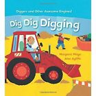 Dig Dig Digging: Diggers and Other Awesome Engines! by Margaret Mayo (Board book, 2016)