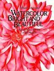 Watercolor Bright and Beautiful by Richard C. Karwoski and Richard Karwoski (1988, Hardcover)