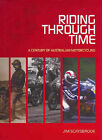 Riding Through Time: A Century of Australian Motorcycling by Jim Scaysbrook (Hardback, 2005)