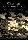 When The Dogwoods Bloom 9781452028859 by Collin S. Douglas Hardcover