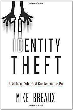 Identity Theft : Reclaiming Who God Created You to Be by Breaux, Mike