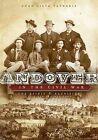 Andover in the Civil War: The Spirit & Sacrifice of a New England Town by Joan Silva Patrakis (Paperback / softback, 2008)